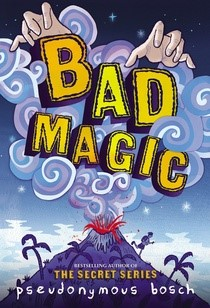 MG Book Review: Bad Magic by Pseudonymous Bosch