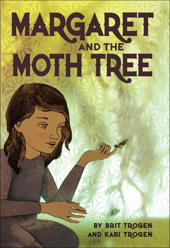 Margaret and the Moth Tree by Brit Trogen and Kari Trogen