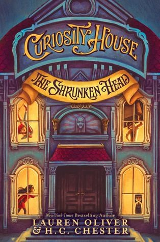 MG Book Review: Curiosity House: The Shrunken Head by Lauren Oliver & H.C. Chester