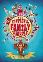 MG Book Review: The Fantastic Family Whipple by Matthew Ward