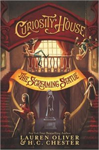 Curiousity House The Screaming Statue by Lauren Oliver and HC Chester