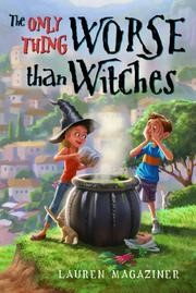 MG Book Review: The Only Thing Worse Than Witches by Lauren Magaziner