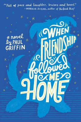 MG Book Review: When Friendship Follows You Home by Paul Griffin
