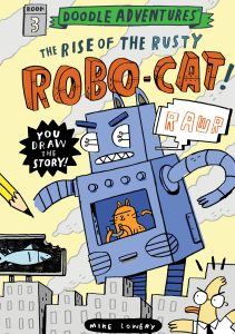 Doodle Adventures The Rise of the Rusty Robo-Cat by Mike Lowery
