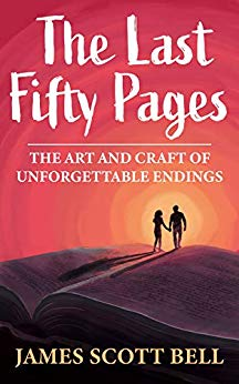 MG Writer's Toolkit: The Last Fifty Pages: The Art and Craft of Unforgettable Endings by James Scott Bell